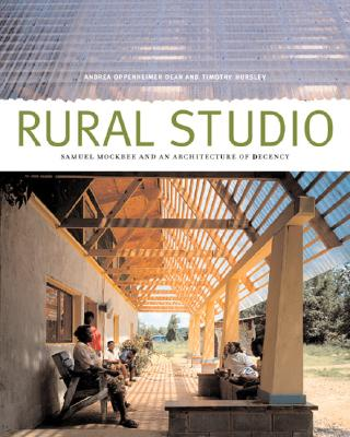 Image for Rural Studio: Samuel Mockbee and an Architecture of Decency