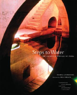 Steps to Water: The Ancient Stepwells of India, Livingston, Morna; Beach, Milo