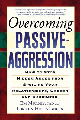 Image for Overcoming Passive-Aggression: How to Stop Hidden Anger from Spoiling Your Relationships, Career and Happiness