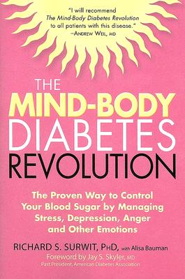 The Mind-Body Diabetes Revolution: The Proven Way to Control Your Blood Sugar by Managing Stress, Depression, Anger and Other Emotions (Marlowe Diabetes Library), Surwit Ph.D., Ph.D. Richard S.