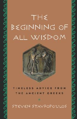 Image for The Beginning of All Wisdom: Timeless Advice from the Ancient Greeks