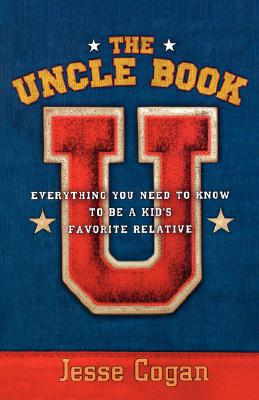 The Uncle Book: Everything You Need to Know to Be a Kid's Favorite Relative, Cogan, Jesse