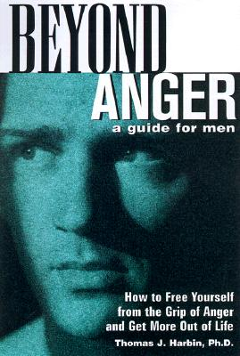 Image for Beyond Anger: A Guide for Men: How to Free Yourself from the Grip of Anger and Get More Out of Life