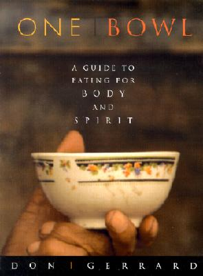 One Bowl: A Guide to Eating for Body and Spirit, Gerrard, Don