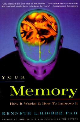 Your Memory : How It Works and How to Improve It, Higbee  Ph.D., Kenneth L.