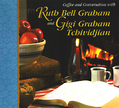 Image for Coffee and Conversation With Ruth Bell Graham and Gigi Graham Tchividjian