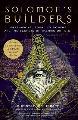 Image for Solomon's Builders: Freemasons, Founding Fathers And The Secrets Of Washington, D.C.