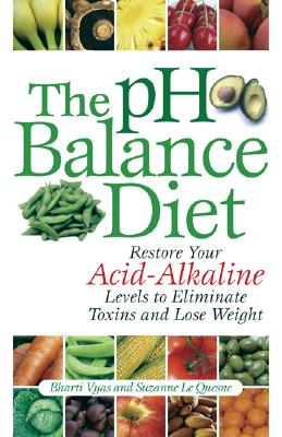 Image for The pH Balance Diet: Restore Your Acid-Alkaline Levels to Eliminate Toxins and Lose Weight