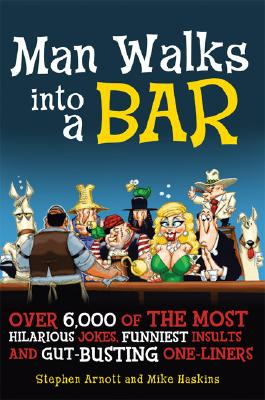 Image for Man Walks into a Bar: Over 6,000 of the Most Hilarious Jokes, Funniest Insults and Gut-Busting One-Liners