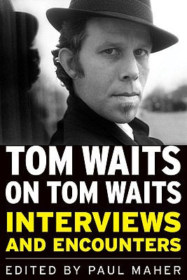Tom Waits on Tom Waits: Interviews and Encounters (Musicians in Their Own Words), WAITS, Tom; MAHER, Paul Jr.