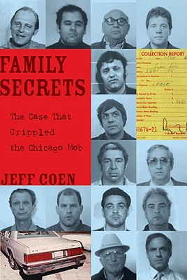 Family Secrets: The Case That Crippled the Chicago Mob (True Crime), Jeff Coen