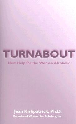 Turnabout: New Help for the Woman Alcoholic, Jean Kirkpatrick