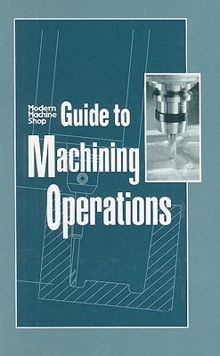 Modern Machine Shop's Guide to Machining Operations, Chapman, Woodrow W