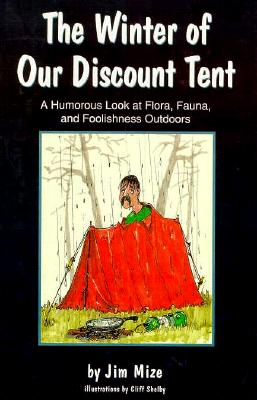 WINTER OF OUR DISCOUNT TENT: A HUMOROUS LOOK AT FLORA, FAUNA, AND FOOLISHNESS OUTDOORS, MIZE, JIM