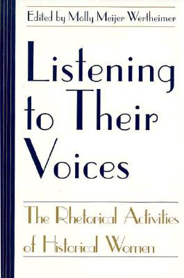 Image for Listening to Their Voices: The Rhetorical Activities of Historical Women (Studies in Rhetoric/Communication)