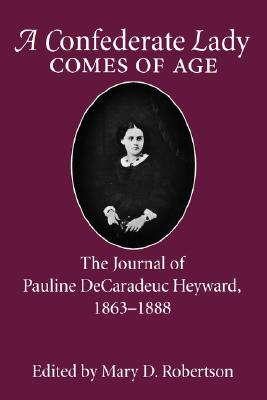 A Confederate Lady Comes of Age: The Journal of Pauline DeCaradeuc Heyward, 1863-1888 (Women's Diaries and Letters of the South)