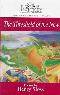 The Threshold of the New (James Dickey Contemporary Poetry Series), Sloss, Henry