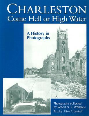 Image for Charleston Come Hell or High Water: A History in Photographs (Non Series)
