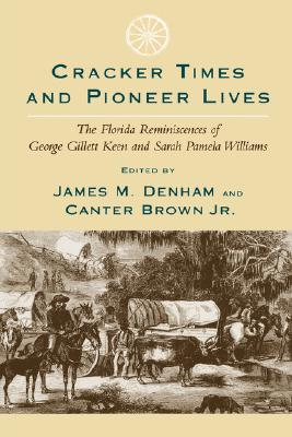 Image for Cracker Times and Pioneer Lives: The Florida Reminiscences of George Gillett Keen and Sarah Pamela Williams