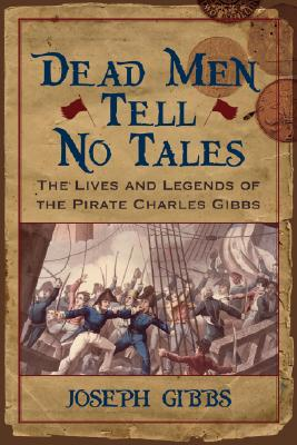 Dead Men Tell No Tales: The Life and Legends of the Pirate Charles Gibbs (Studies in Maritime History), Gibbs, Joseph