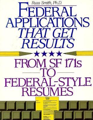 Federal Applications That Get Results: From SF 171s To New Electronic Applications, Smith, Russ