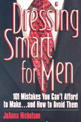 Image for Dressing Smart for Men: 101 Mistakes You Can't Afford to Make...and How to Avoid Them (Career Savvy)