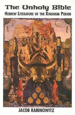 Image for Unholy Bible, The: Hebrew Literature of the Kingdom Period (New Autonomy Series)