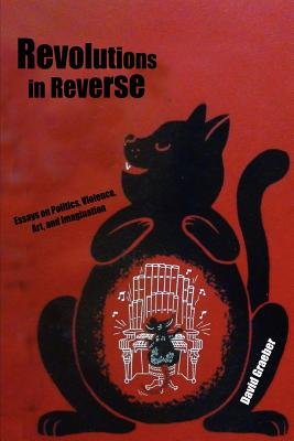 Image for Revolutions in Reverse: Essays on Politics, Violence, Art, and Imagination
