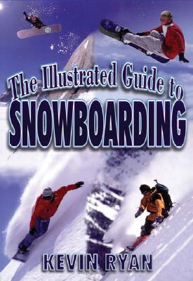 The Illustrated Guide To Snowboarding, Kevin Ryan