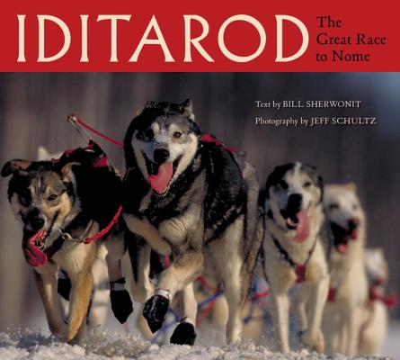 Iditarod: The Great Race to Nome, Sherwonit, Bill