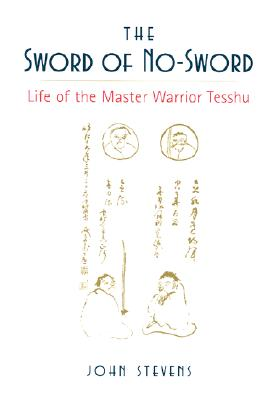 The Sword of No-Sword: Life of the Master Warrior Tesshu, Stevens, John