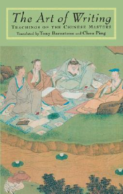 The Art of Writing: Teachings of the Chinese Masters, Tony Barnstone