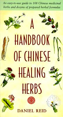 Image for A Handbook of Chinese Healing Herbs: An Easy-to-Use Guide to 108 Chinese Medicinal Herbs and Dozens of Prepared Herba l Formulas