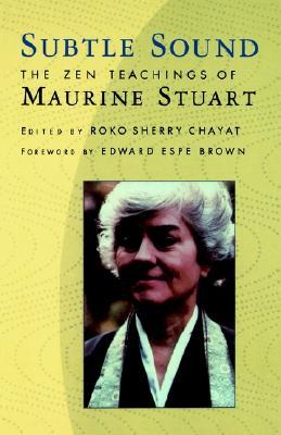 Subtle Sound: The Zen Teachings of Maurine Stuart, Chayat, Sherry