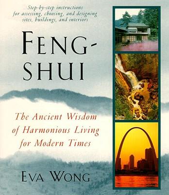Feng-Shui : The Ancient Wisdom of Harmonious Living for Modern Times, EVA WONG