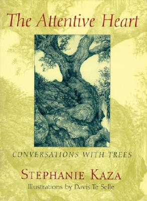 The Attentive Heart: Conversations with Trees, Kaza, Stephanie