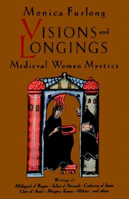Image for Visions & Longings : Medieval Women Mystics