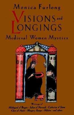 Visions & Longings : Medieval Women Mystics, MONICA FURLONG