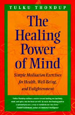 The Healing Power of Mind: Simple Meditation Exercises for Health, Well-Being, and Enlightenment (Buddhayana Series, VII), Thondup, Tulku