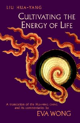 Image for Cultivating the Energy of Life: A Translation of the Hui-Ming Ching and Its Commentaries