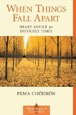 When Things Fall Apart: Heart Advice for Difficult Times (Shambhala Classics), Chodron, Pema