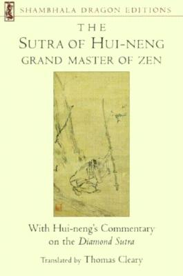 The Sutra of Hui-neng, Grand Master of Zen: With Hui-neng's Commentary on the Diamond Sutra (Shambhala Dragon Editions), Cleary, Thomas