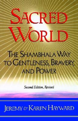 Image for Sacred World: The Shambhala Way to Gentleness, Bravery, and Power
