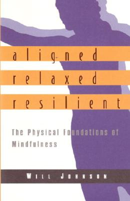 Image for Aligned, Relaxed, Resilient: The Physical Foundations of Mindfulness