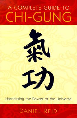 A Complete Guide to Chi-Gung: The Principles and Practice of the Ancient Chinese Path to Health, Vigor, and Longevity, Reid, Daniel