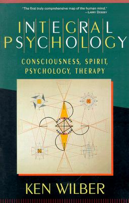 Image for Integral Psychology : Consciousness, Spirit, Psychology, Therapy