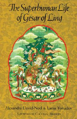 Superhuman Life of Gesar of Ling, David-Neel, Alexandra