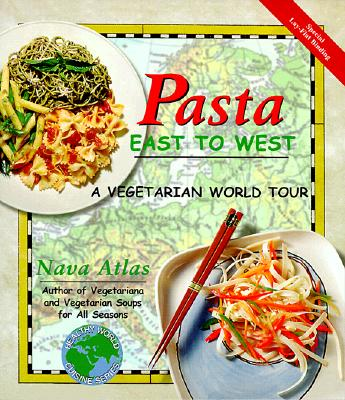 Pasta East to West: A Vegetarian World Tour (Healthy World Cuisine), Atlas, Nava