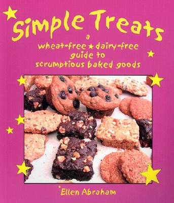 Simple Treats: A Wheat-Free, Dairy-Free Guide to Scrumptious Baked Goods, Abraham, Ellen