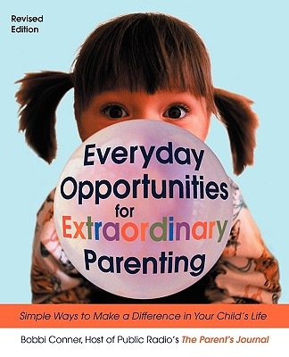 Everyday Opportunities for Extraordinary Parenting:  Simple Ways to Make a Difference in Your Child's Life, Conner, Bobbi